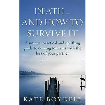 Death... And How to Survive It: A Unique, Practical and Uplifting Guide to Coming to Terms with the Loss of Your Partner