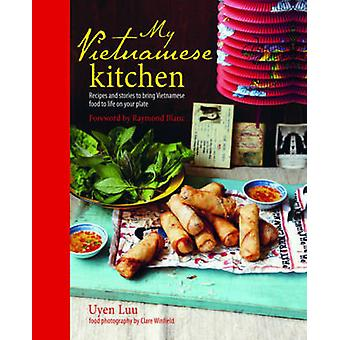 My Vietnamese Kitchen - Recipes and Stories to Bring Vietnamese Food t