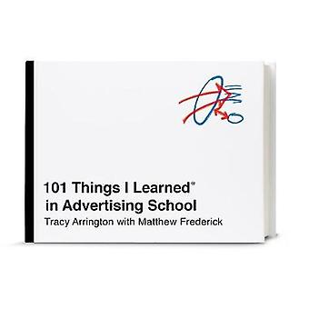 101 Things I Learned in Advertising School by Matthew Frederick - 978