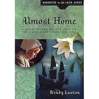 Almost Home - A Story Based on the Life of the Mayflower's Mary Chilto