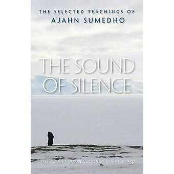 The Sound of Silence - The Collected Teachings of Ajahn Sumedho by Aja