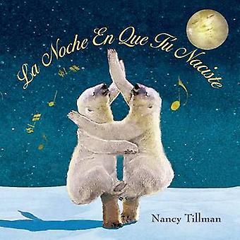 La Noche En Que Tu Naciste (on the Night You Were Born) by Nancy Till