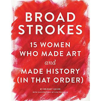 Trazos anchos-15 mujeres que hicieron arte e hicieron historia (en ese orden)