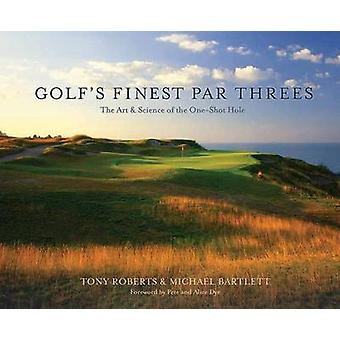 Golf's Finest Par Threes - The Art and Science of the One-Shot Hole by