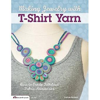 Making Jewelry with T-Shirt Yarn - How to Create Fabulous Fabric Acces