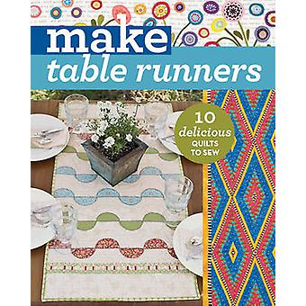 Make Table Runners - 10 Delicious Quilts to Sew - 9781617454868 Book