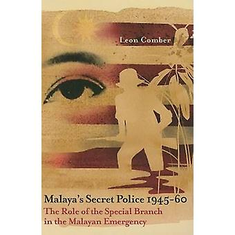 Malaya's Secret Police 1945-1928 - The Role of the Special Branch in t
