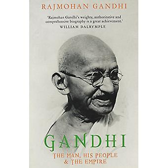 Gandhi - The Man - His People and the Empire by Rajmohan Gandhi - 9781