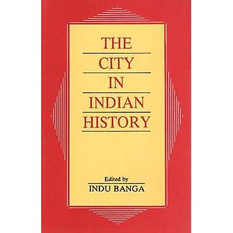 The City in Indian History - Urban Demography - Society - and Politics