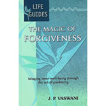 The Magic of Forgiveness - Bringing Inner Well-Being Through the Act o