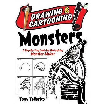 Drawing & Cartooning Monsters - A Step-by-Step Guide for the Aspiring