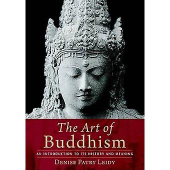 The Art of Buddhism by Denise Patry Leidy
