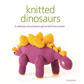 Knitted Dinosaurs - A Collection of Prehistoric Pals to Knit from Scra
