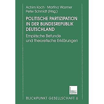 Politische Partizipation in der Bundesrepublik Deutschland Empirische Befunde und theoretische Erklrungen de Koch & Achim