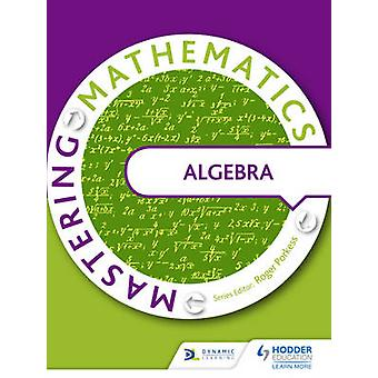 Mastering Mathematics  Algebra by Various Authors