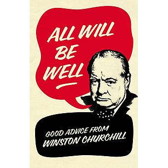 All Will Be Well: Good Advice from Winston Churchill (Hardcover) by Langworth Richard M.