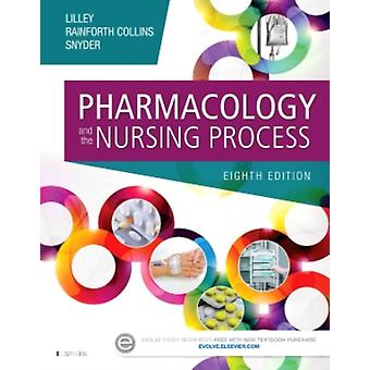 Pharmacology And The Nursing Process by Lilley Linda Lane Rainforth Collins Shelly Snyder Julie S.
