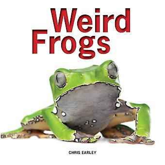 Weird Frogs (Paperback) by Earley Chris