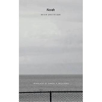 Noah by Hugo Loetscher - Samuel P. Willcocks - 9780857420466 Book