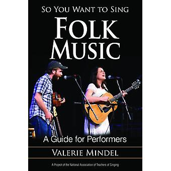 So You Want to Sing Folk Music - A Guide for Performers by Valerie Min