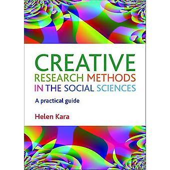 Creative Research Methods in the Social Sciences - A Practical Guide b
