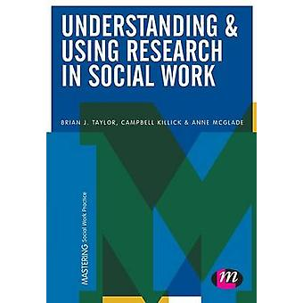 Understanding and Using Research in Social Work by Brian J. Taylor -