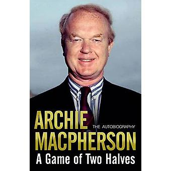 A Game of Two Halves - The Autobiography by Archie Macpherson - 978184