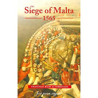 The Siege of Malta 1565 - Translated from the Spanish Edition of 1568