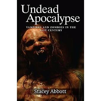 Undead Apocalypse - Vampires and Zombies in the 21st Century by Stacey