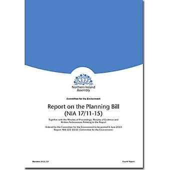 Report on the Planning Bill (NIA 17/11-15): Fourth Report Session 2011/15, [Report] Together with the Minutes...