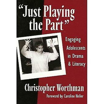 Bara spela delen: engagera ungdomar i Drama och läskunnighet