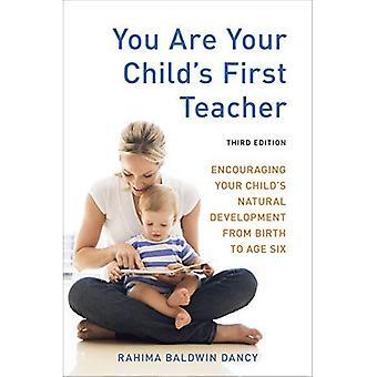 Du är ditt barns första lärare, tredje upplagan: uppmuntra ditt barns naturliga utveckling från födseln till sex års ålder