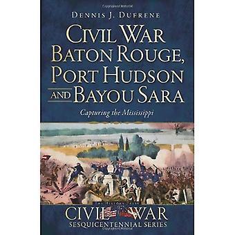 Guerre civile Baton Rouge, Port Hudson et Bayou Sara: capture du Mississippi (cent cinquantième anniversaire de la guerre civile)