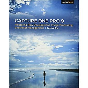 Capture One Pro 9: Mastering Raw Development, Image Processing, and Asset Management