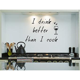 I Drink Better Than I Cook Kitchen Wall Decal