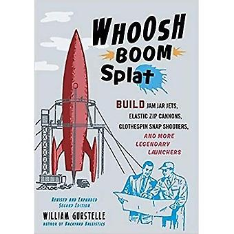 Whoosh Boom Splat: Build Jam Jar Jets, Elastic Zip Cannons, Clothespin Snap Shooters, and More Legendary Launchers