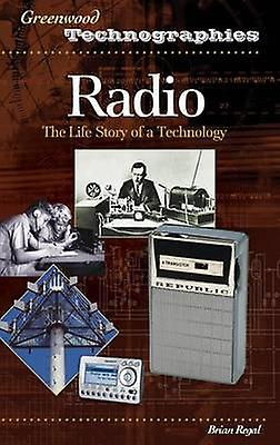 Radio The Life Story of a Technology by Regal & Brian