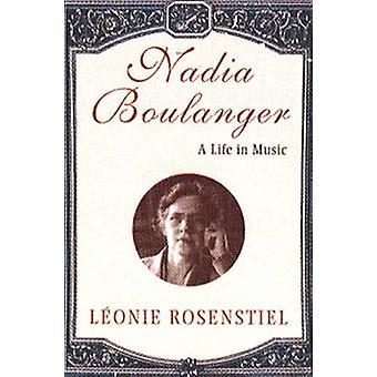 Nadia Boulanger A Life in Music by Rosenstiel & Leonie