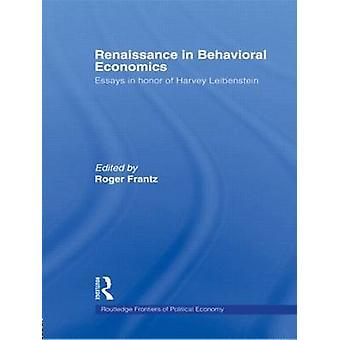 Renaissance in Behavioral Economics Essays in Honour of Harvey Leibenstein by Frantz Roger