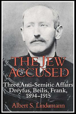 The Jew Accused Three AntiSemitic Affairs Dreyfus Beilis Frank 1894 1915 by Lindehommen & Albert S.