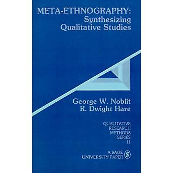 MetaEthnography Synthesizing Qualitative Studies by Noblit & George W.