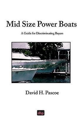 Mid Taille Power Boats A Guide for Discriminating Buyers by Pascoe & David H