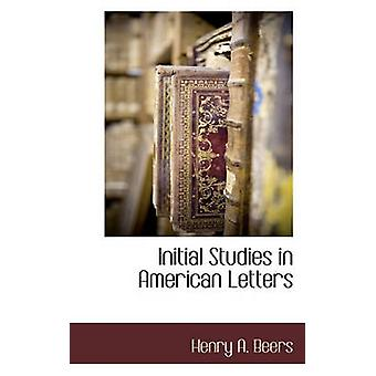 Initial Studies in American Letters by Beers & Henry A.