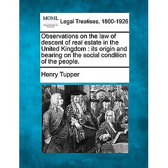 Observations on the law of descent of real estate in the United Kingdom  its origin and bearing on the social condition of the people. by Tupper & Henry