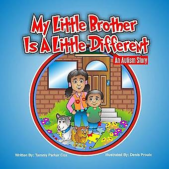 My Little Brother Is a Little Different An Autism Story by Cox & Tammy Parker