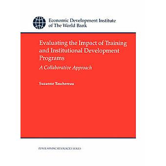 Evaluating the Impact of Training and Institutional Development Programs A Collaborative Approach by Taschereau & Suzanne