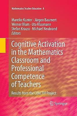Cognitive Activation in the Mathematics Classroom and Professional Competence of Teachers by Kunter & Mareike