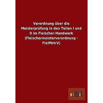 Verordnung ber die Meisterprfung i den Teilen jag und II im FleischerHandwerk Fleischermeisterverordnung FleiMstrV av ohne Autor