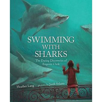 Swimming with Sharks - The Daring Discoveries of Eugenie Clark by Heat