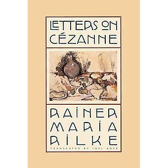 Letters on Cezanne (2nd) by Rainer Rilke - Joel Agee - 9780865476394